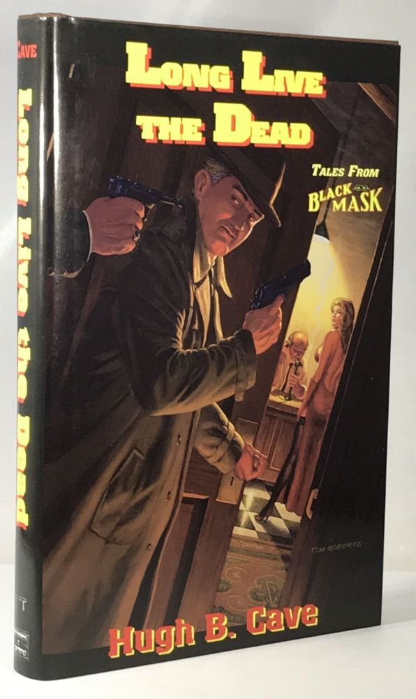 Long Live the Dead; Tales From Black Mask. Hugh B. Cave.