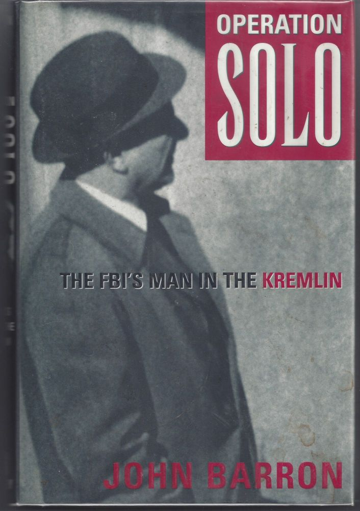 Operation Solo: The FBI's Man in the Kremlin. John Barron.