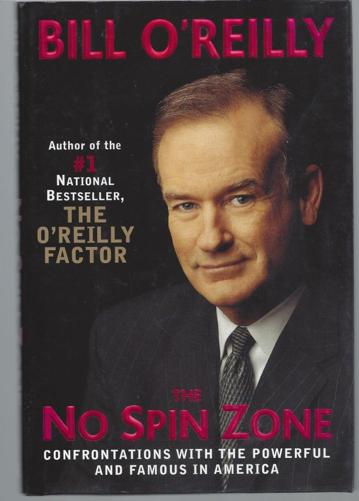 The No Spin Zone: Confrontations with the Powerful and Famous in America. Bill O'Reilly.