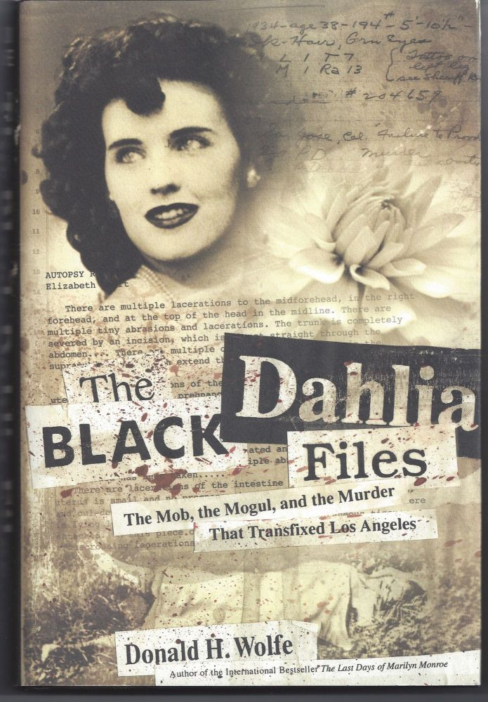 The Black Dahlia Files: The Mob, the Mogul, and the Murder That Transfixed Los Angeles. Donald H. Wolfe.