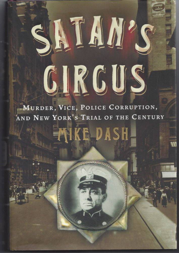 Satan's Circus: Murder, Vice, Police Corruption, and New York's Trial of the Century. Mike Dash.