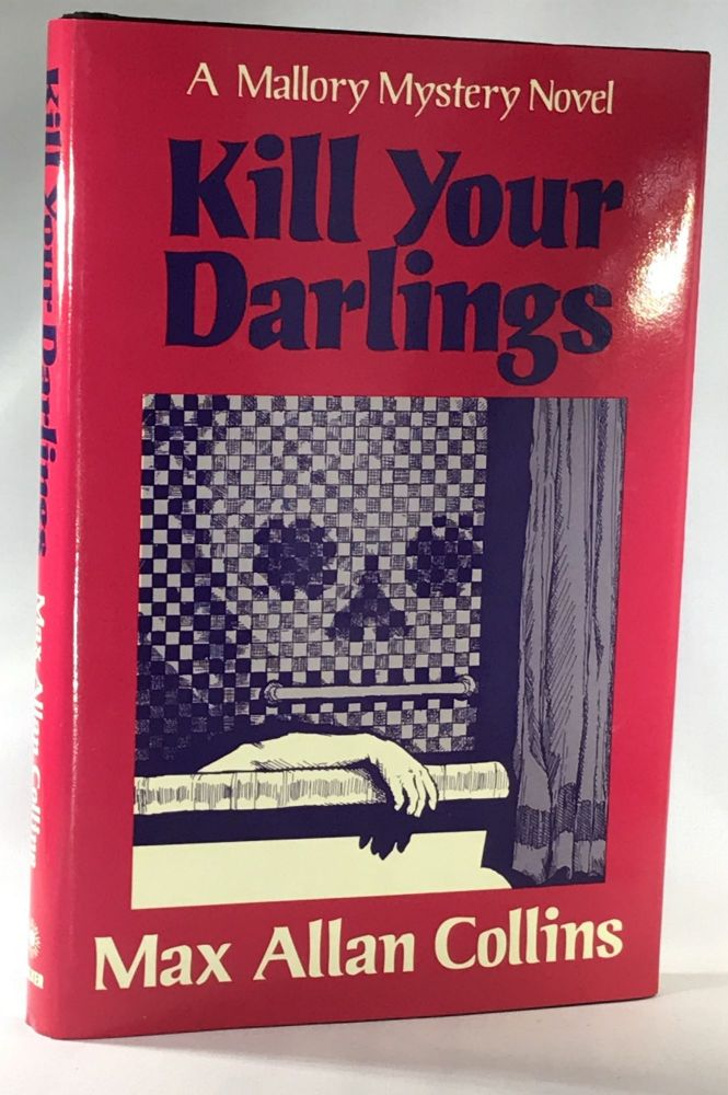 Kill Your Darlings (Association Copy from the Personal Collection of Otto Penzler). Max Allan Collins.