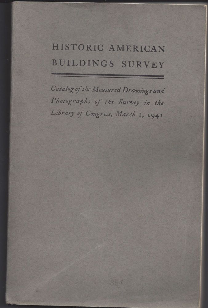 Historic American Building Survey - Catalog of the Measured Drawings and Photographs of the Survey in the Library of COngress, March 1 ,1941