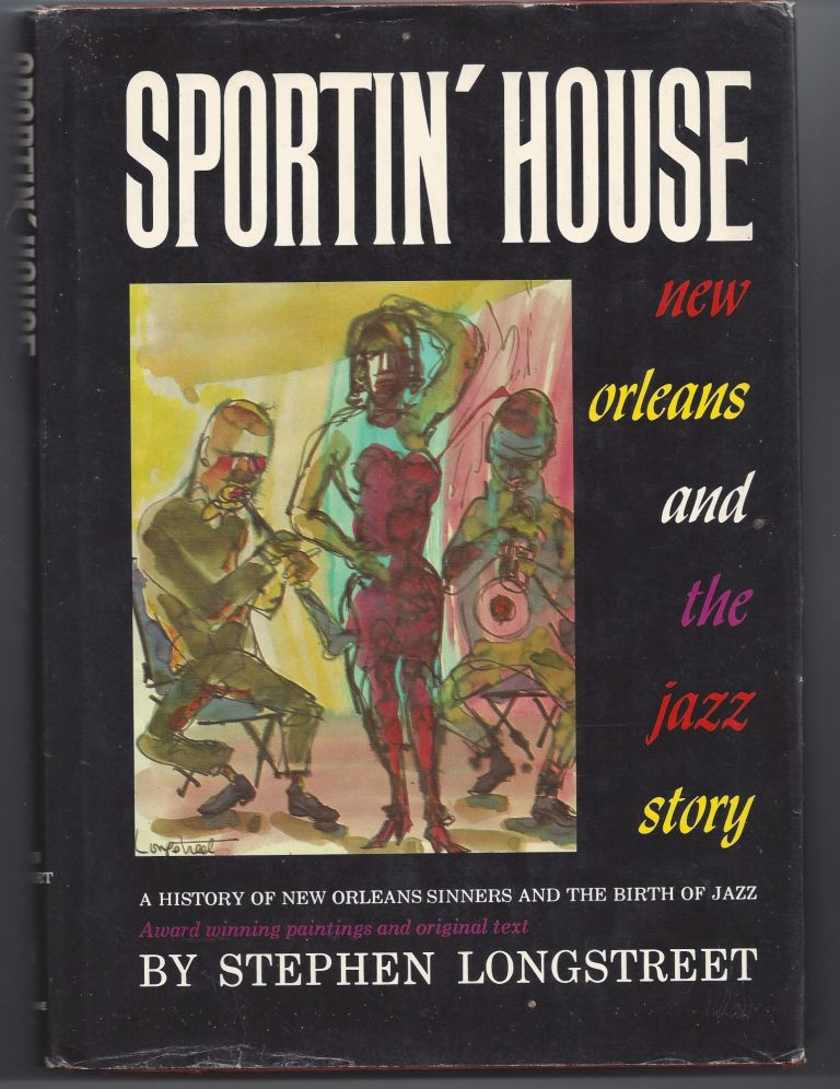 Sportin' House: New Orleans and the Jazz Story. Stephen Longstreet.