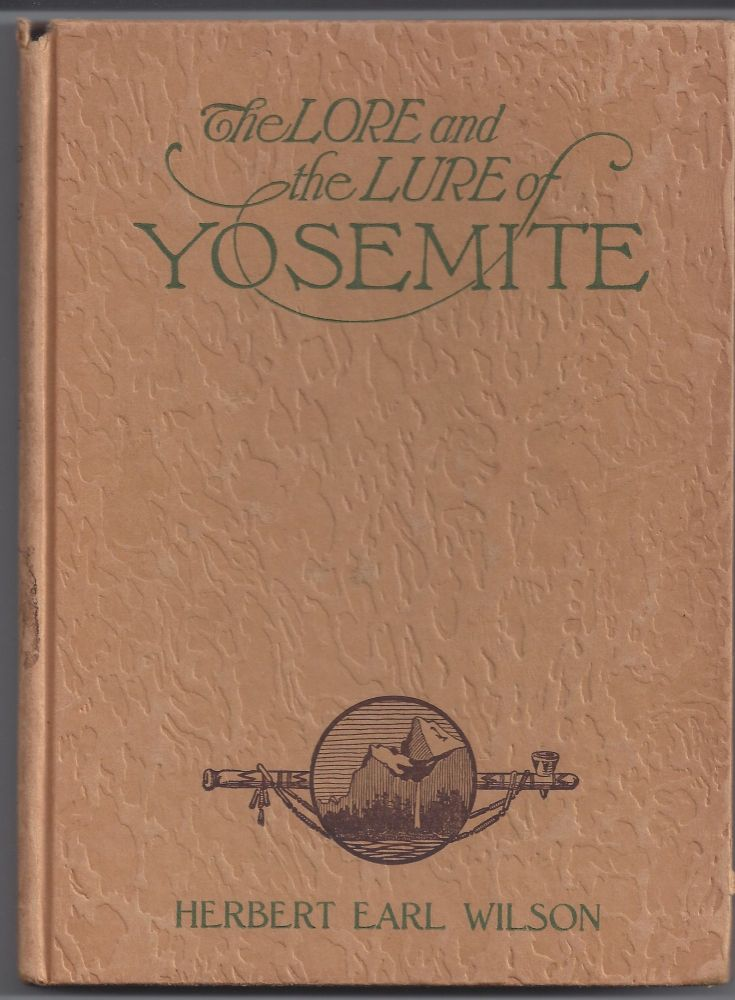 The Lore and Lure of Yosemite. Herbert Earl Wilson.