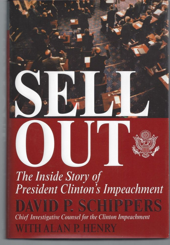 Sellout: The Inside Story of President Clinton's Impeachment. David P. Schippers.