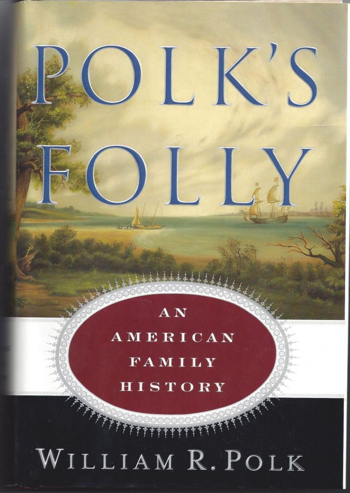 Polk's Folly: An American Family History. William R. Polk.