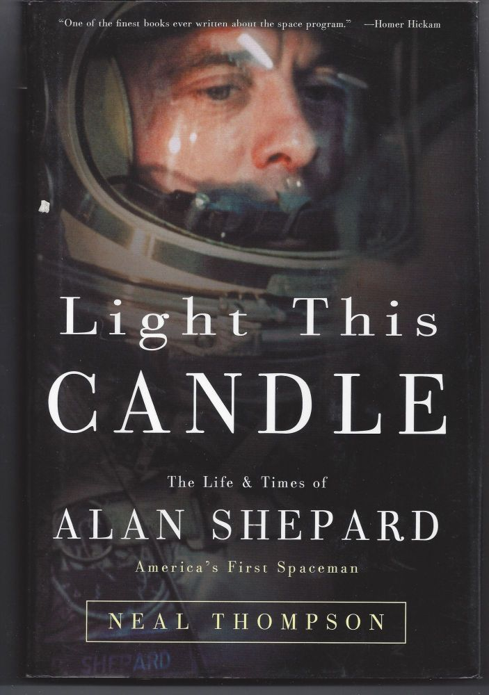 Light This Candle: The Life & Times of Alan Shepard - America's First Spaceman. Neal Thompson.
