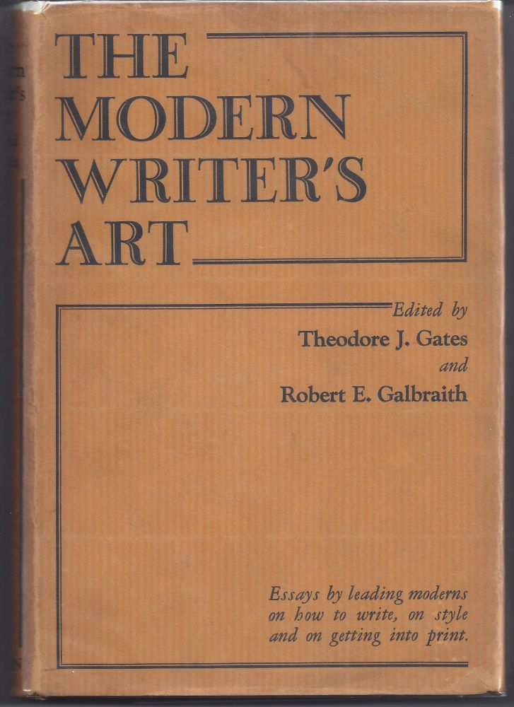 The Modern Writer's Art. Theodore J. Gates, Robert E. Galbraith.