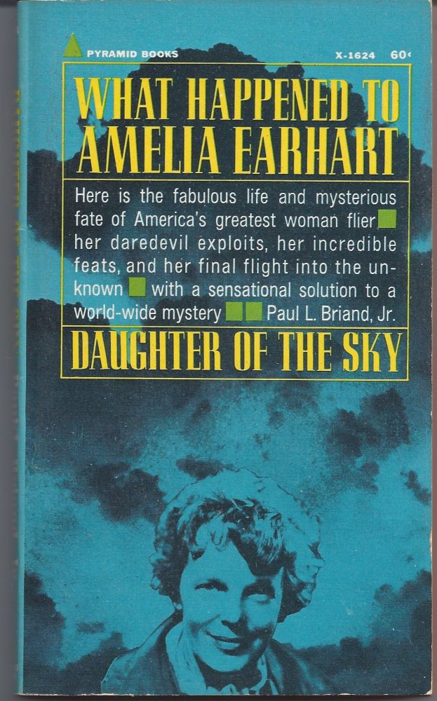 Daughter of the Sky: The Story of Amerlia Earhart. Paul L. Briand Jr.