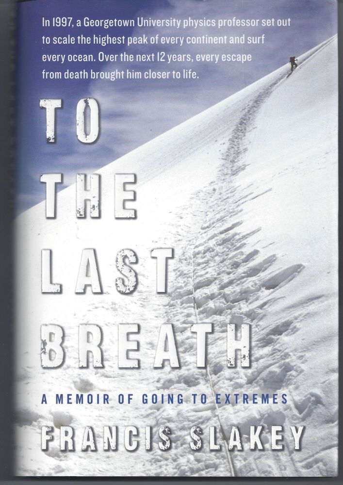 To the Last Breath: A Memoir of Going to Extremes. Francis Slakey.