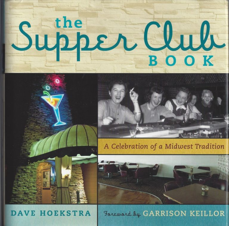 The Supper Club Book: A Celebration of a Midwest Tradition. Dave Hoekstra.