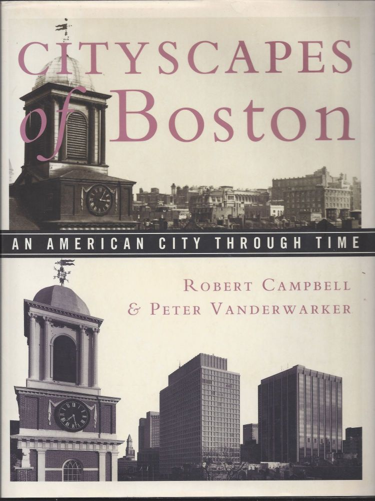 Cityscapes of Boston: An American City through Time. Robert Campbell.