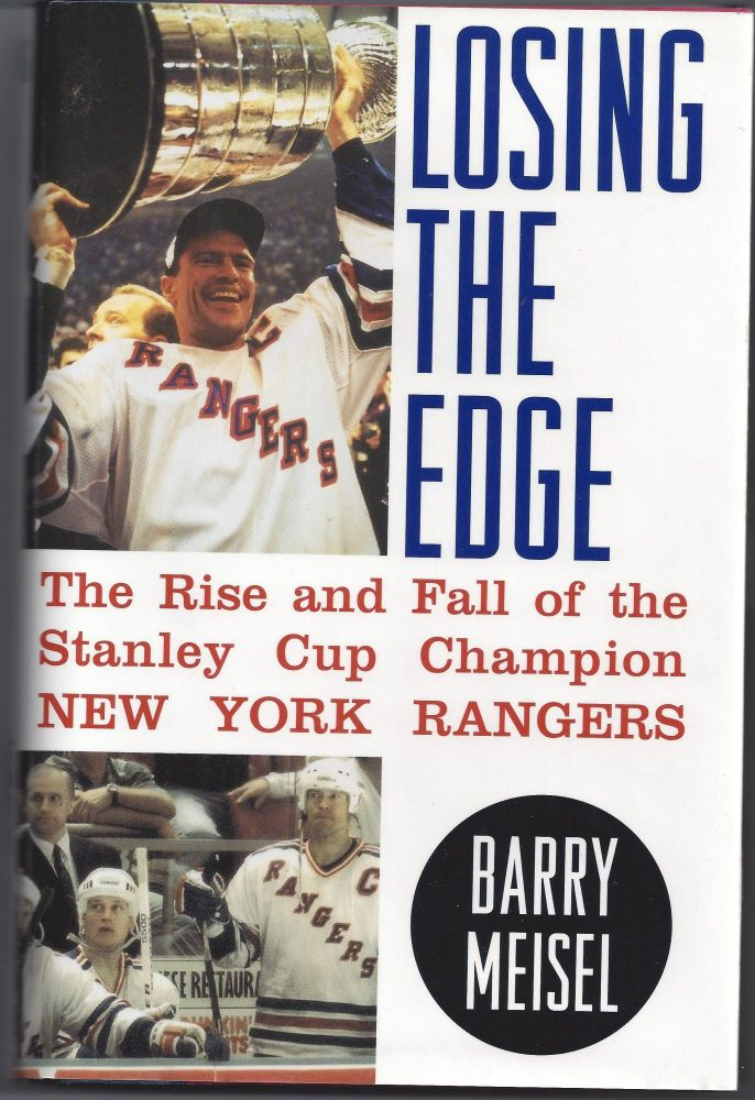 Losing the Edge: The Rise and Fall of the Stanley Cup Champion New York Rangers. Barry Meisel.