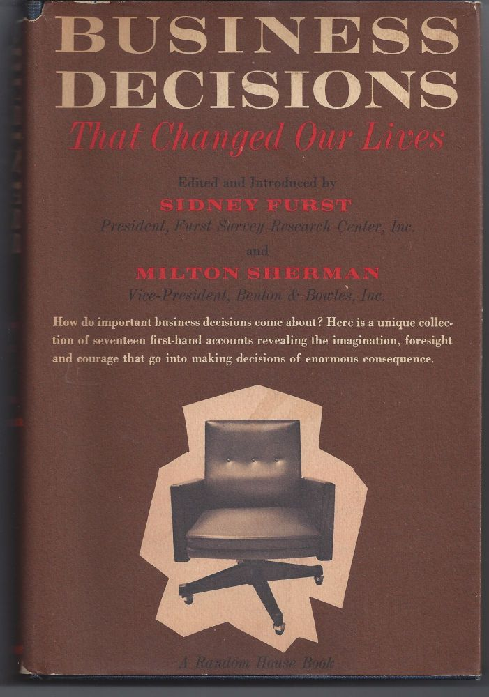 Business Decisions That Changed Our Lives. Sydney Furst, Milton Shermanl.