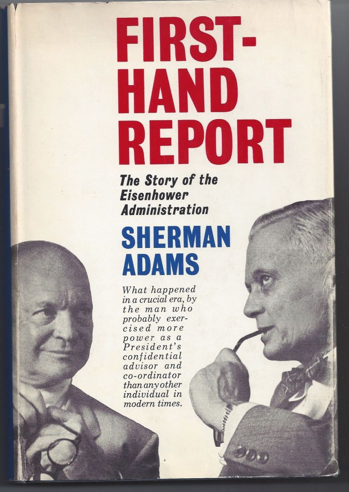 First-Hand Report: The Story of the Eisenhower Administration. Sherman Adams.
