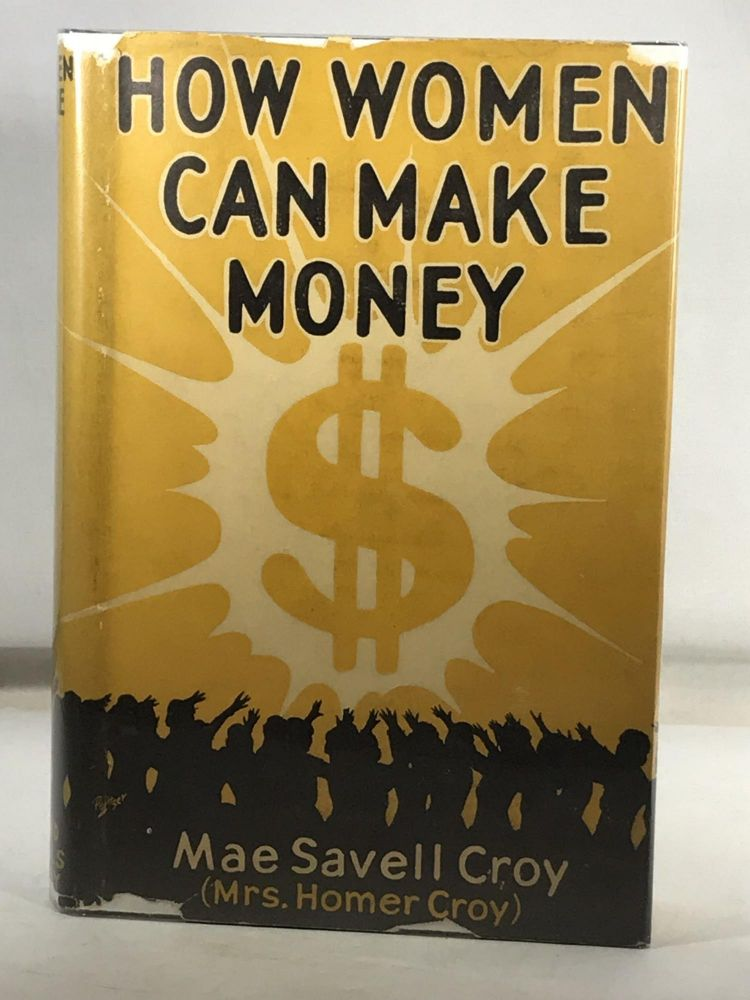 How Women Can Make Money. Mae Savell Croy.