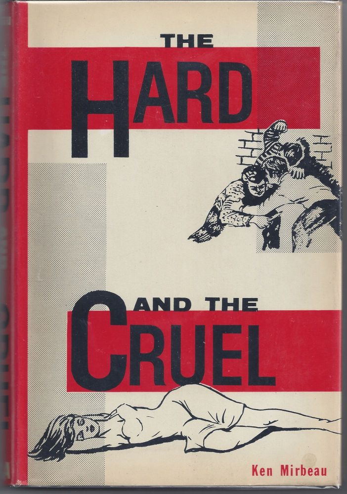 The Hard and the Cruel. Ken Mirbeau.