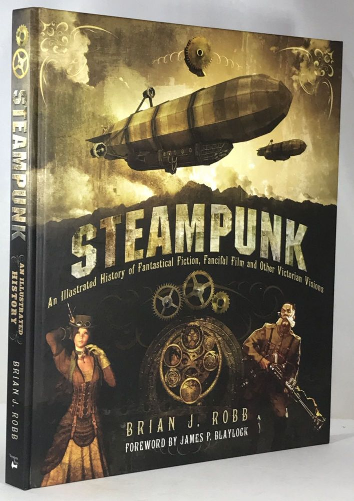 Steampunk: An Illustrated History of Fantastical Fiction, Fanciful Film and Other Victorian Visions. Brian J. Robb.