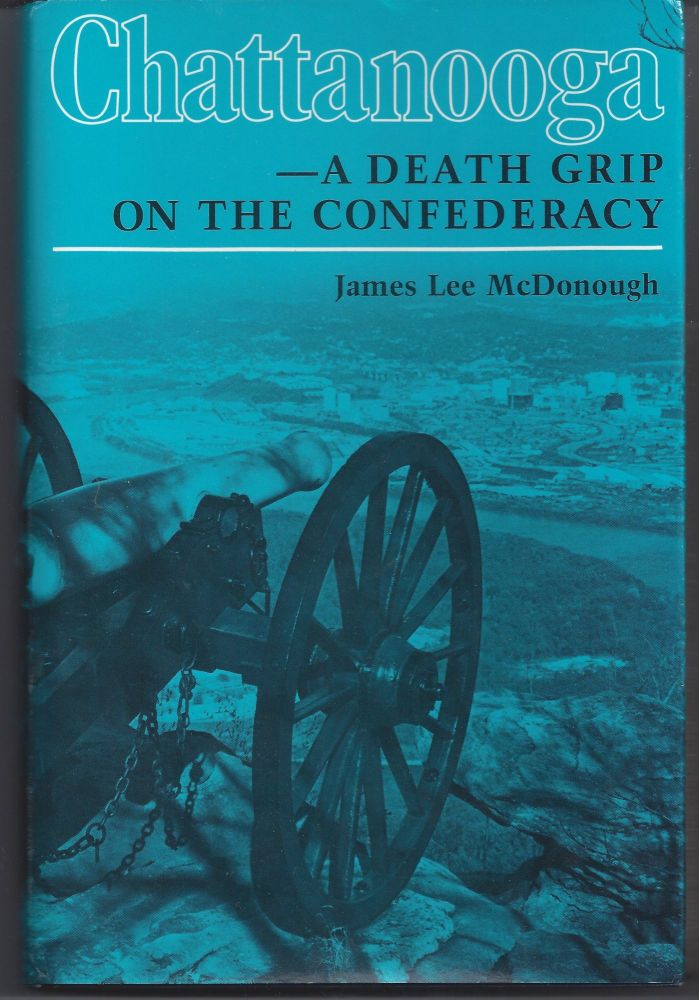 Chattanooga: A Death Grip on the Confederacy. James Lee Lee McDonough.