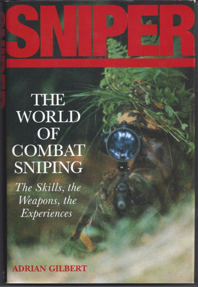 Sniper: The Skills, the Weapons, and the Experiences. Adrian Gilbert.