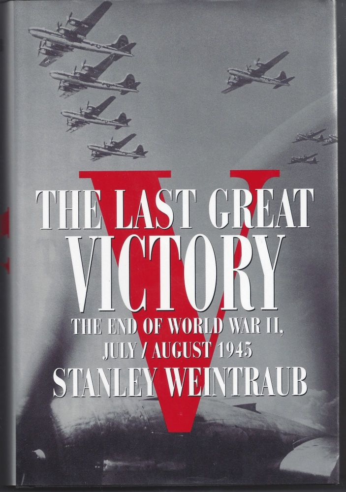The Last Great Victory: The End of World War II, July/August 1945. Stanley Weintraub.