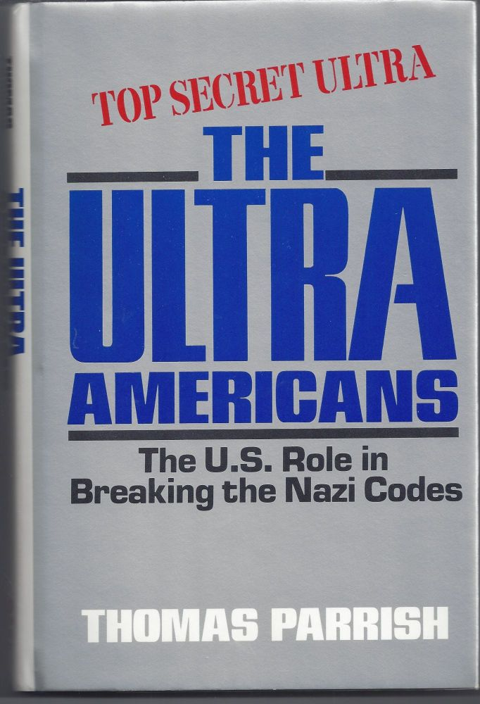The Ultra Americans: The U.S. Role in Breaking the Nazi Codes. Thomas Parrish.