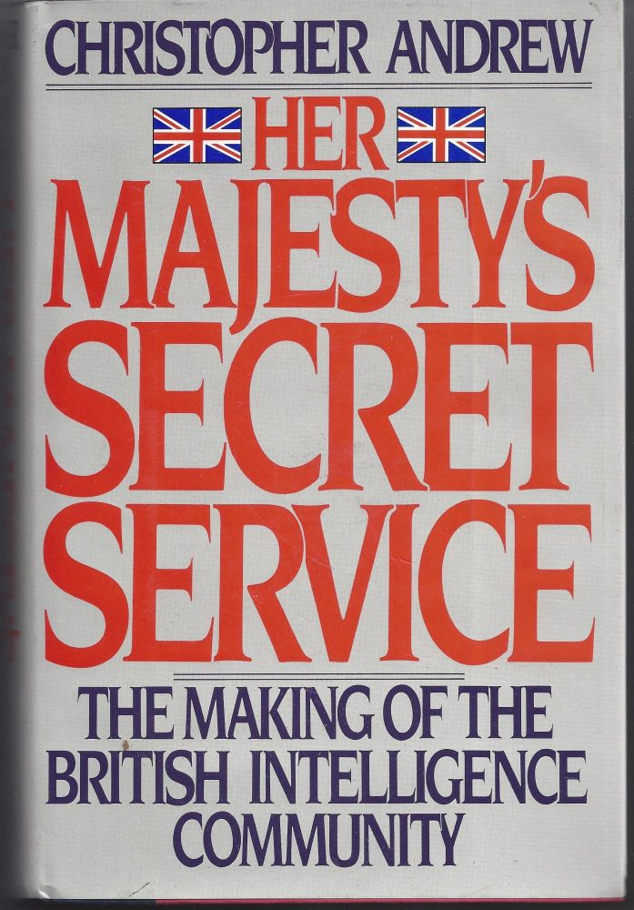 Her Majesty's Secret Service: The Making of the British Intelligence Community. Christopher Andrew.