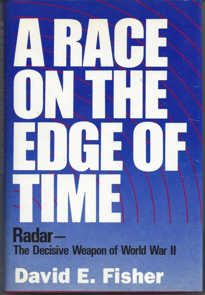 A Race on the Edge of Time: Radar-The Decisive Weapon of World War II. David E. Fisher.