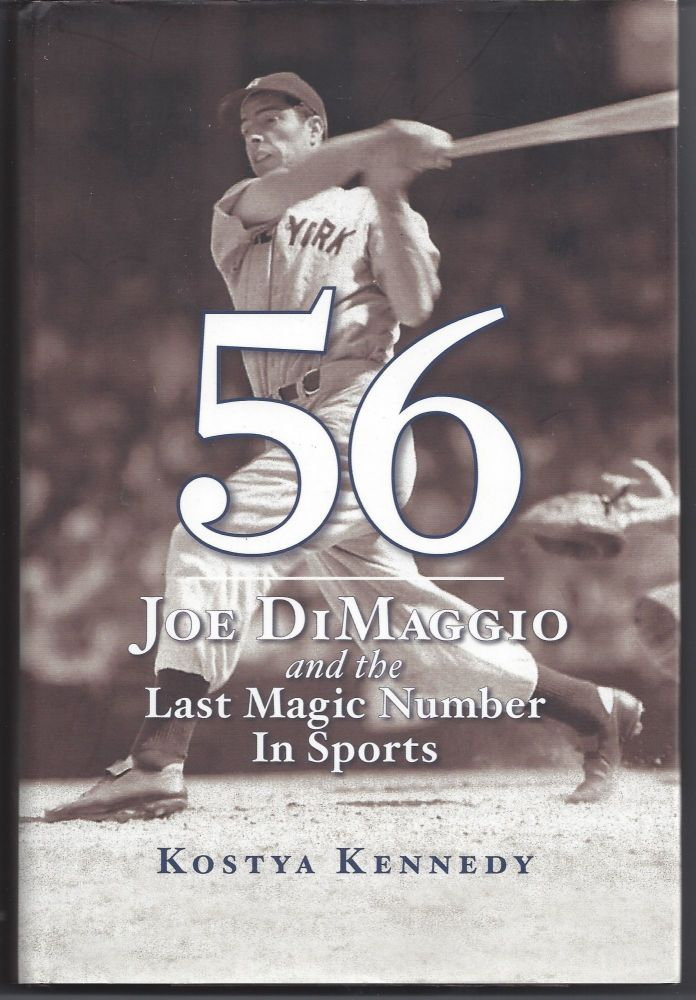 56: Joe DiMaggio and the Last Magic Number in Sports. Kostya Kennedy.