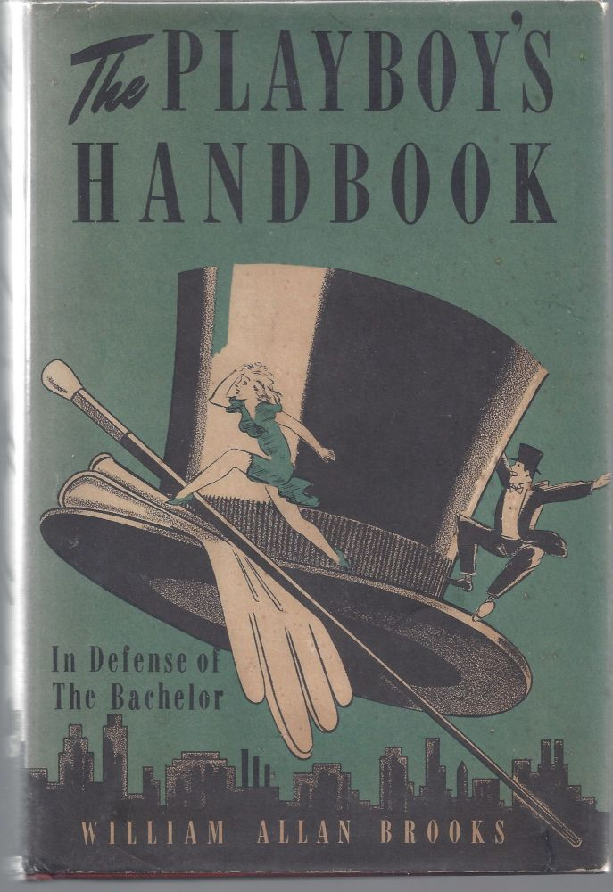 The Playboy's Handbook; In Defense of the Bachelor. William Allan Brooks.