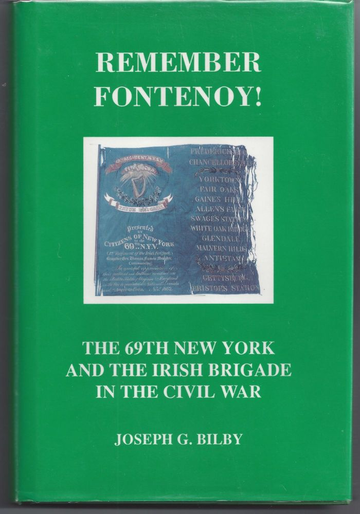 Remember Fontenoy: The 69th New York and the Irish Brigade in the Civil War. Joseph G. Bilby.