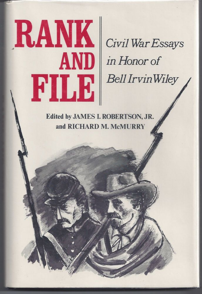 Rank and File: Civil War Essays in Honor of Bell Irvin Wiley. James I. Robertson, Richard M. McMurry.