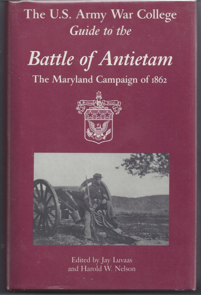 The U.S. Army War College Guide to the Battle of Antietam: The Maryland Campaign of 1862. Jay Luvaas.