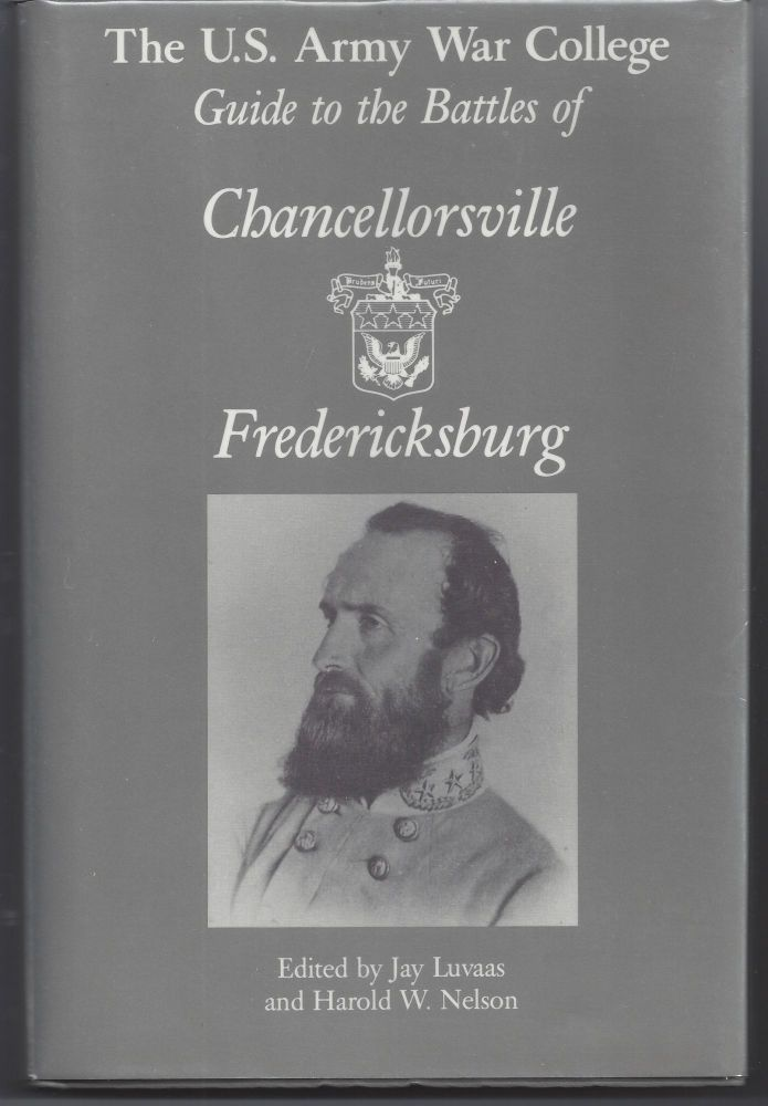 The U.S. Army War College Guide to the Battles of Chancellorsville & Fredericksburg. Jay Luvaas, Harold W. Nelson.