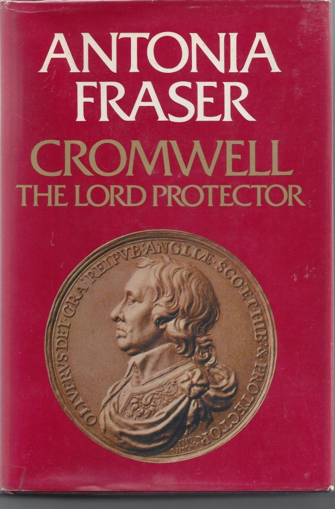 Cromwell: The Lord Protector. Antonia Fraser.