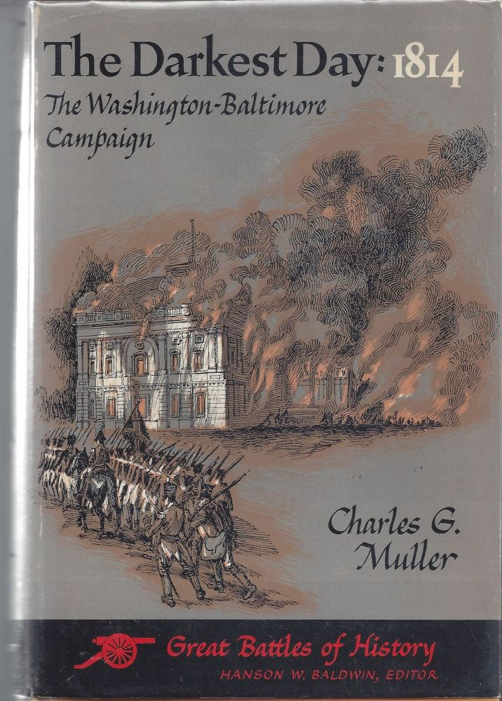 The Darkest Day: 1814, The Washington-Baltimore Campaign. Charles G. Muller.