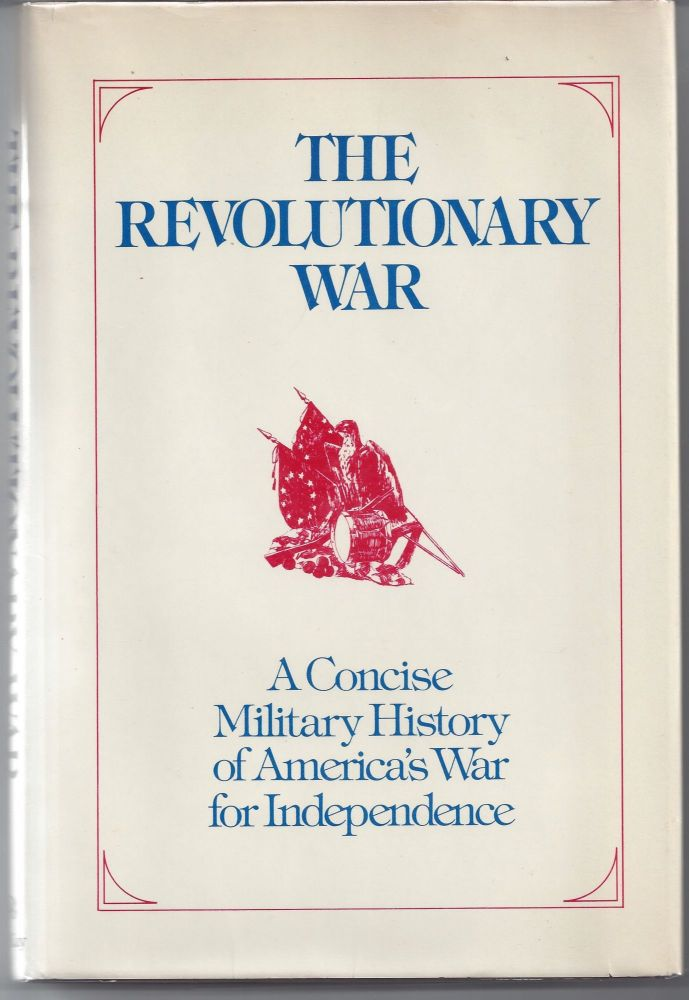 The Revolutionary War: A Concise Military History of America's War for Independence, Adapted from American Military History Office of the Chief of Military History United States Army. Maurice Matloff.
