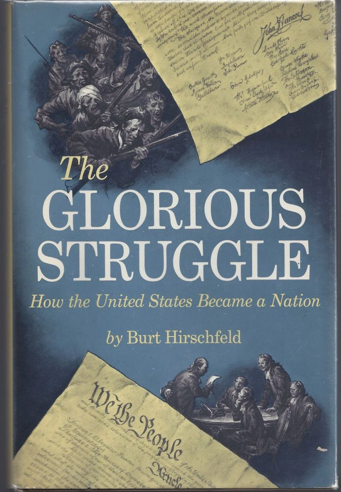 The Glorious Struggle; How the United States Became a Nation. Burt Hirschfeld.