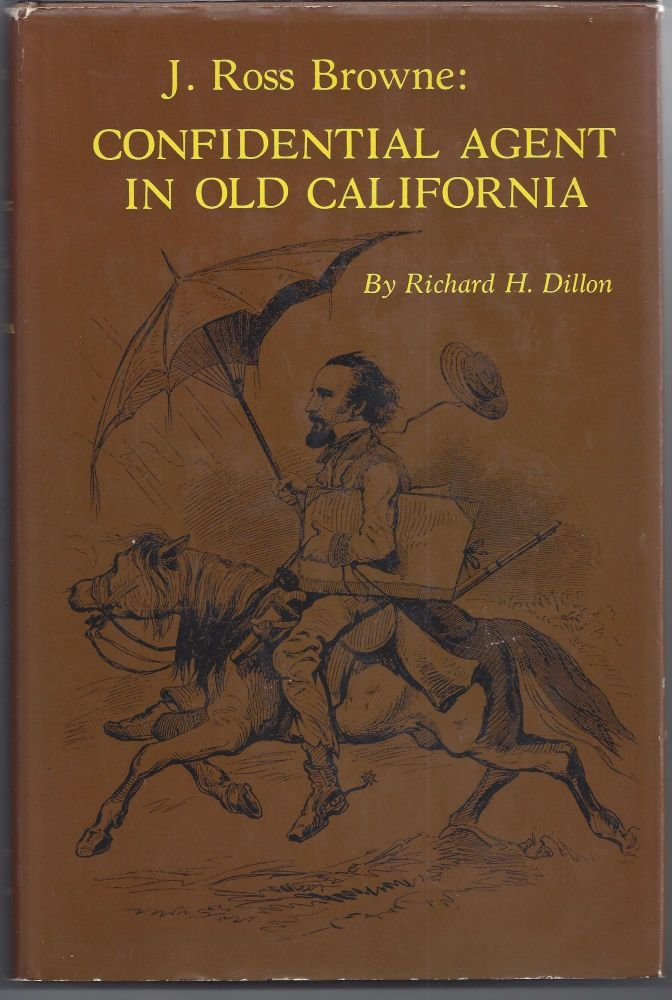J. Ross Browne: Confidential Agent in Old California. Richard H. Dillon.