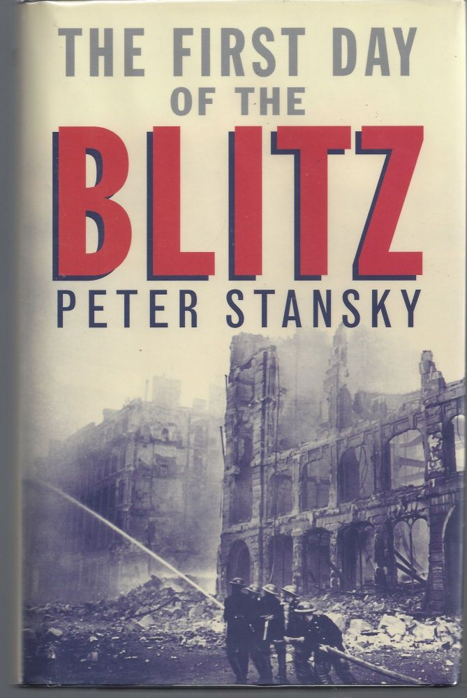 The First Day of the Blitz: September 7, 1940. Peter Stansky.