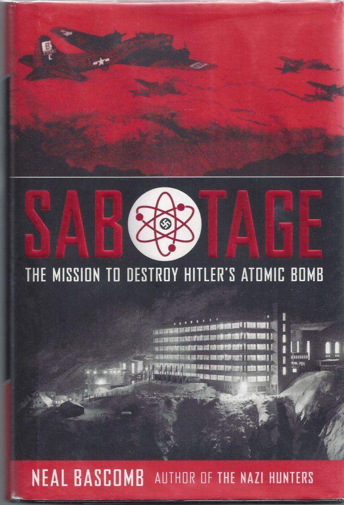 Sabotage: The Mission to Destroy Hitler's Atomic Bomb. Neal Bascomb.
