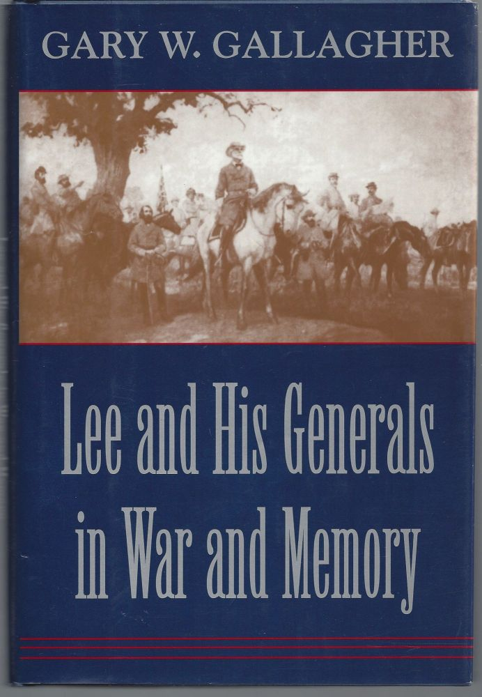 Lee and His Generals in War and Memory. Gary W. Gallagher.