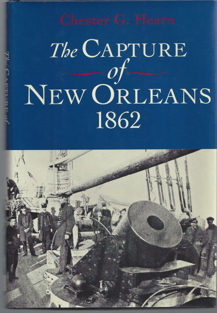 The Capture of New Orleans, 1862. Chester G. Hearn.