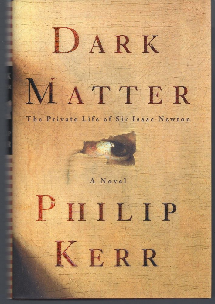 Dark Matter: The Private Life of Sir Isaac Newton. Philip Kerr.