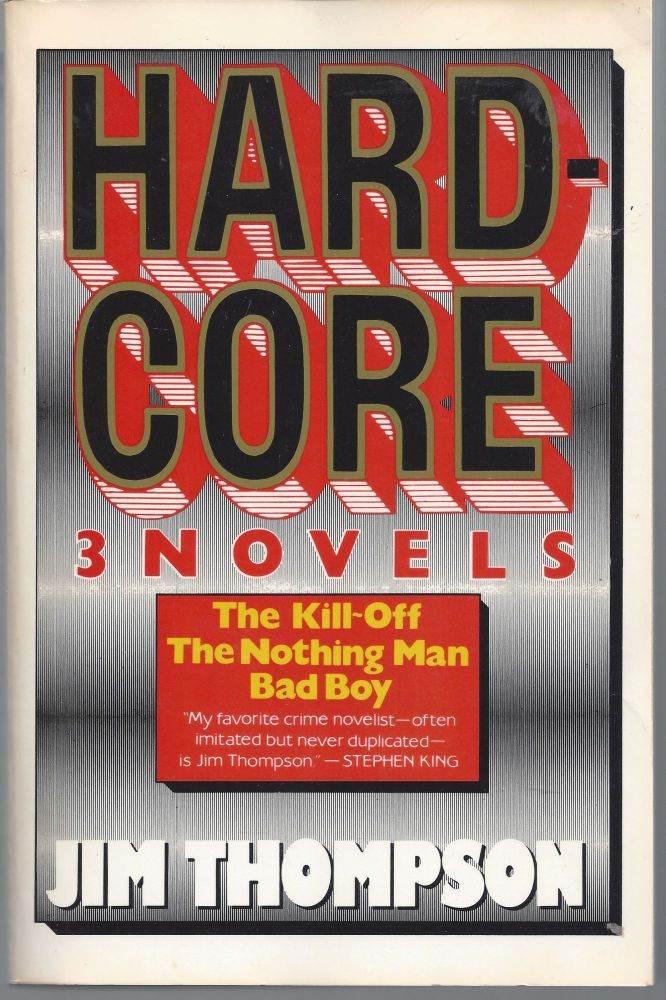 Hardcore: 3 Novels - The Kill-Off, the Nothing Man, Bad Boy. Jim Thompson.