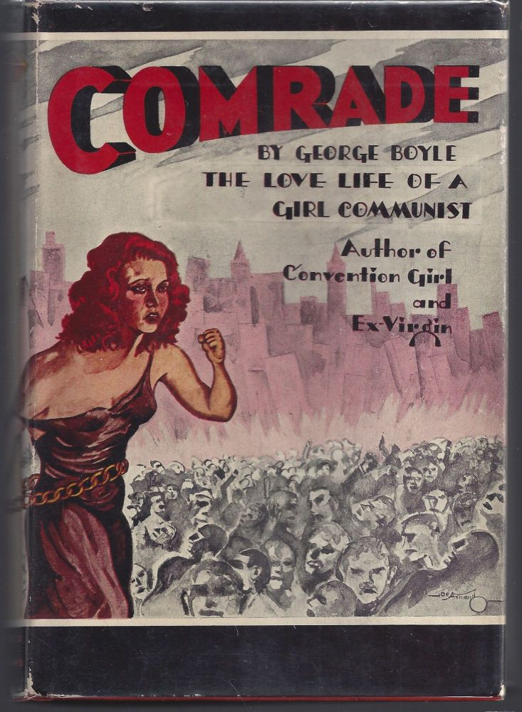 Comrade: The Love Life of A Girl Communist. George Boyle.