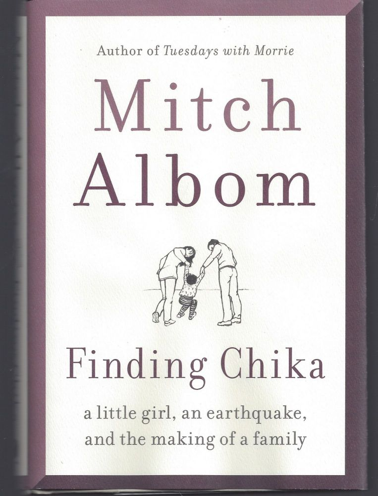 Finding Chika: A Little Girl, an Earthquake, and the Making of a Family. Mitch Albom.