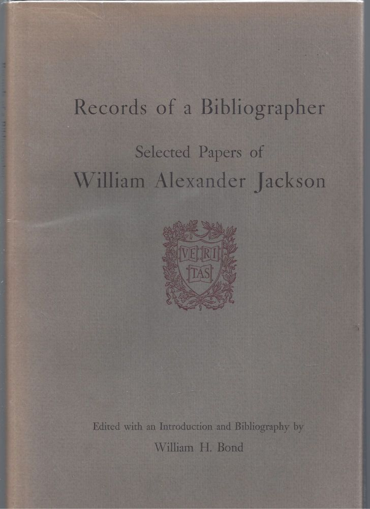 Records of a Bibliographer: Selected Papers of William Alexander Jackson. William Alexander Jackson, William H. Bond, Editior.