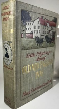 Little Pilgrimages Among Old New England Inns. Mary Caroline Crawford